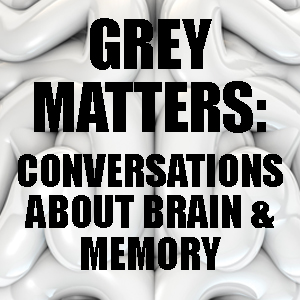 Grey Matters: Conversations about brain and memory